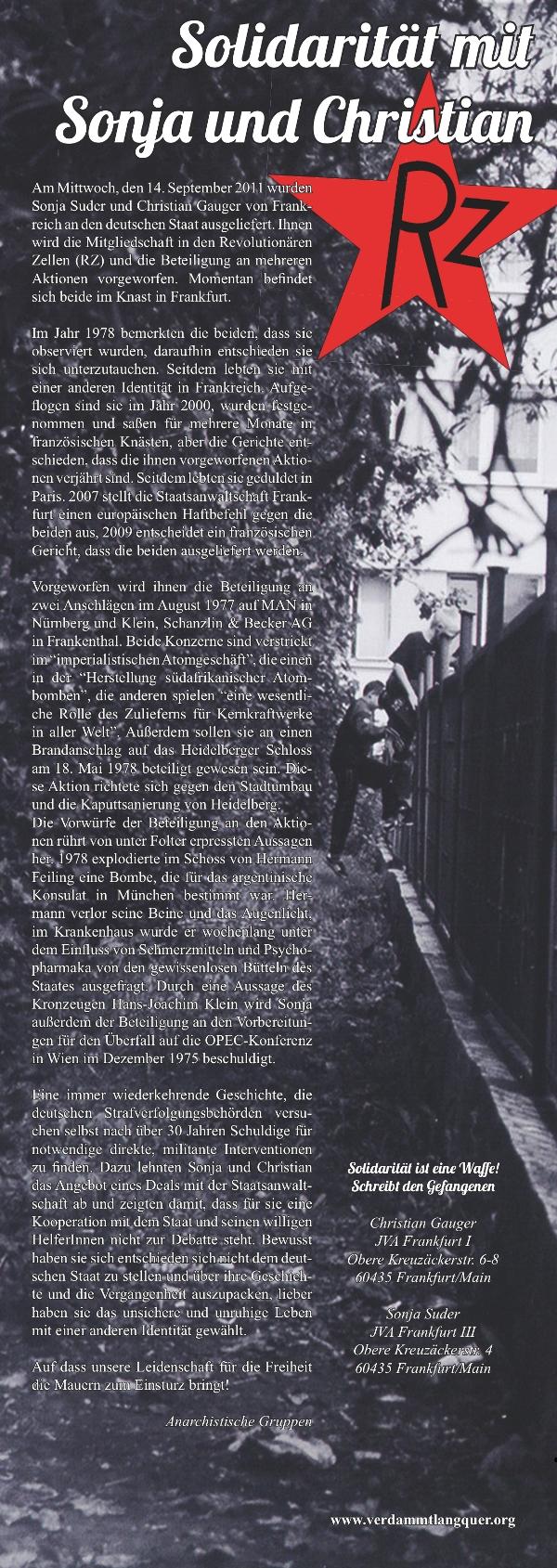Am Mittwoch, den 14. September 2011 wurden Sonja Suder und Christian Gauger von Frankreich an den deutschen Staat ausgeliefert. Ihnen wird die Mitgliedschaft in den Revolutionären Zellen (RZ) und die Beteiligung an mehreren Aktionen vorgeworfen. Sonja befindet sich im Knast in Frankfurt. Christian wurde entlassen.