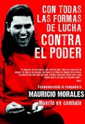 Mauricio Morales starb am 22. Mai 2009 in Santiago/Chile als eine Bombe in seinem Rucksack frühzeitig zur Explosion kam