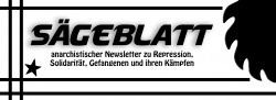 Sägeblatt – anarchistischer Newsletter zu Repression, Solidarität, Gefangenen und ihren Kämpfen
